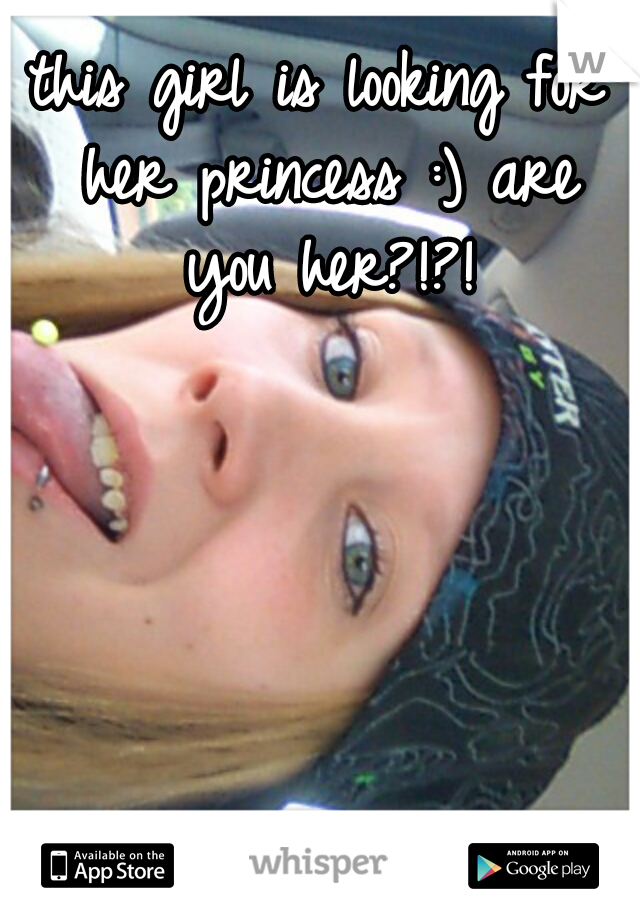 this girl is looking for her princess :) are you her?!?!
