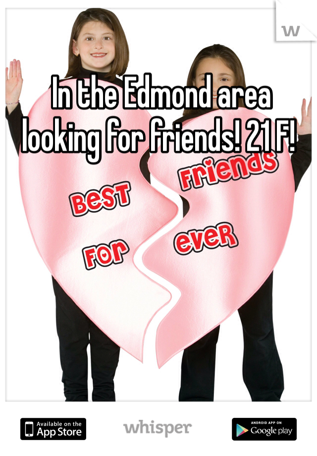 In the Edmond area looking for friends! 21 F!