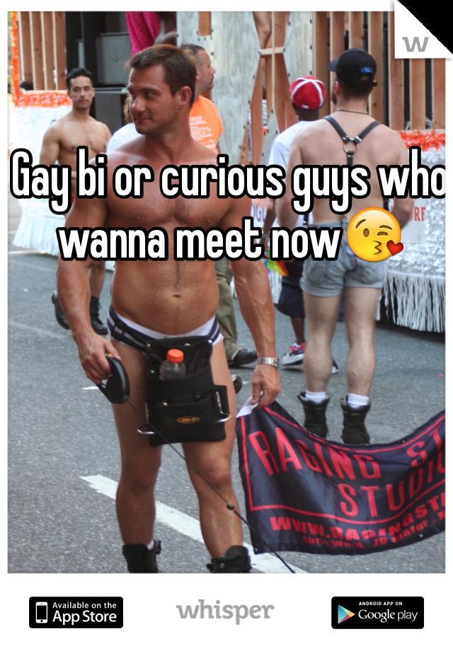 Gay bi or curious guys who wanna meet now😘