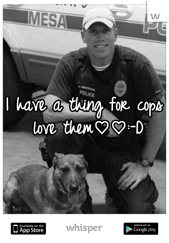 I have a thing for cops love them♡♡:-D