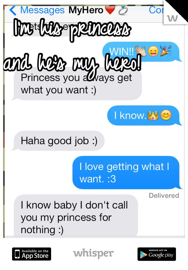 I'm his princess  and he's my hero!