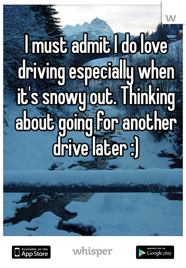 I must admit I do love driving especially when it's snowy out. Thinking about going for another drive later :)