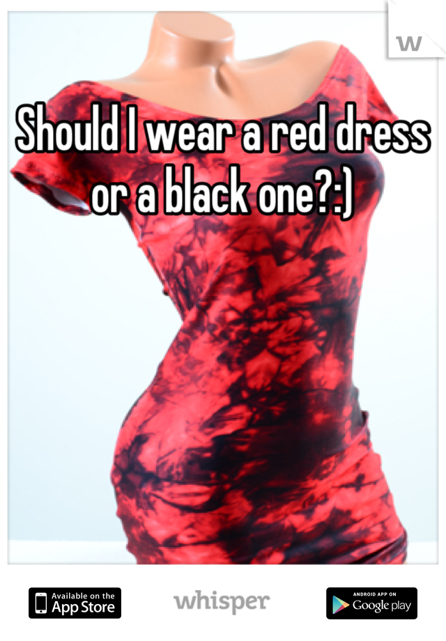 Should I wear a red dress or a black one?:)