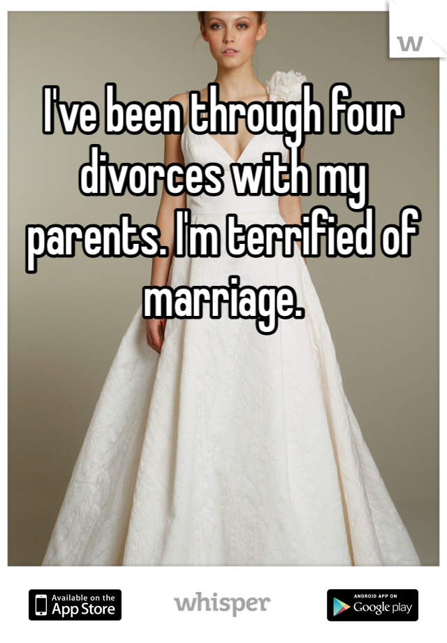 I've been through four divorces with my parents. I'm terrified of marriage.