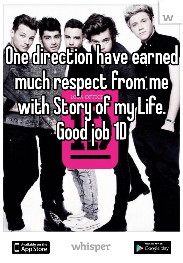One direction have earned much respect from me with Story of my Life.  Good job 1D