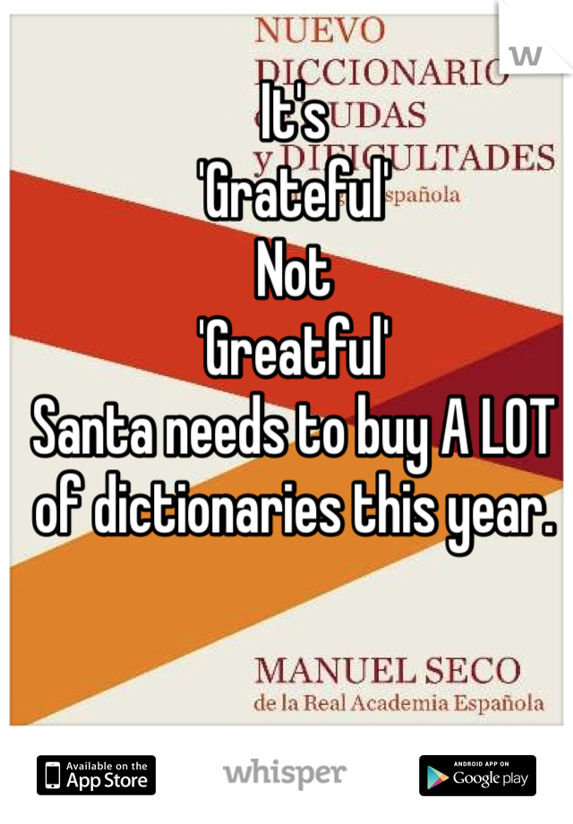 It's  'Grateful' Not  'Greatful' Santa needs to buy A LOT of dictionaries this year.