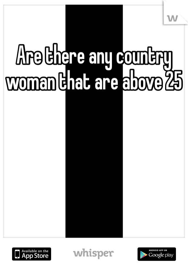 Are there any country woman that are above 25