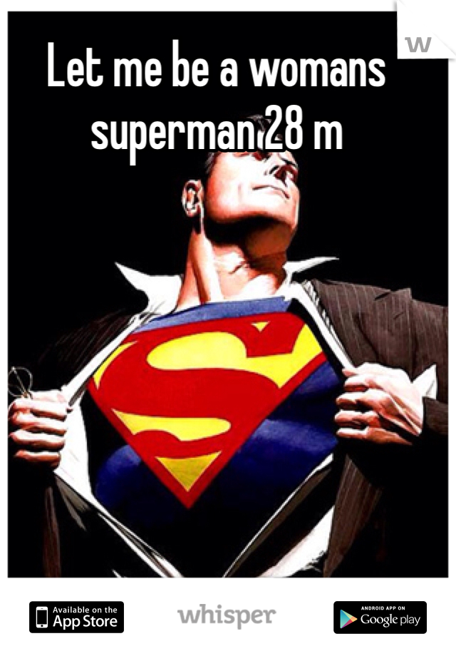 Let me be a womans superman 28 m