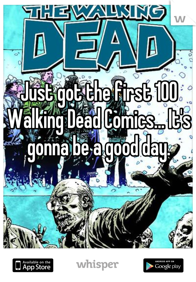 Just got the first 100 Walking Dead Comics... It's gonna be a good day.
