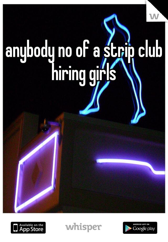 anybody no of a strip club hiring girls