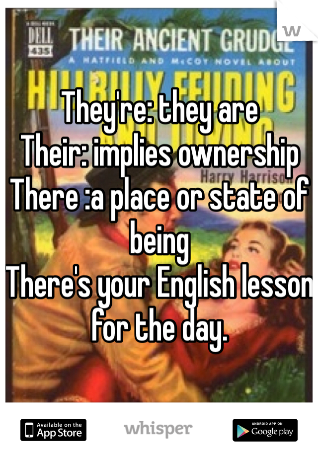 They're: they are Their: implies ownership There :a place or state of being There's your English lesson for the day.