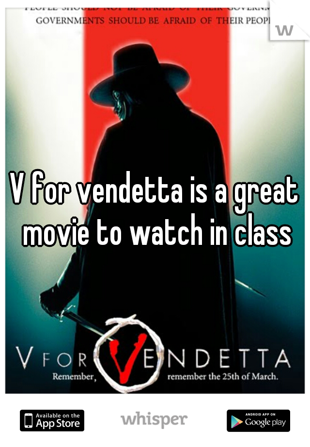 V for vendetta is a great movie to watch in class