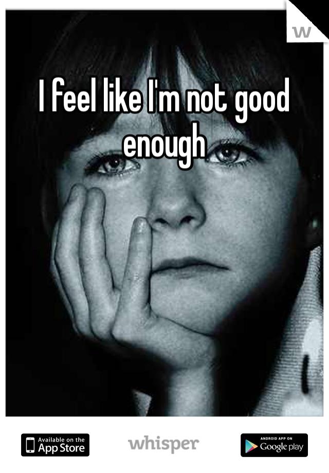 I feel like I'm not good enough