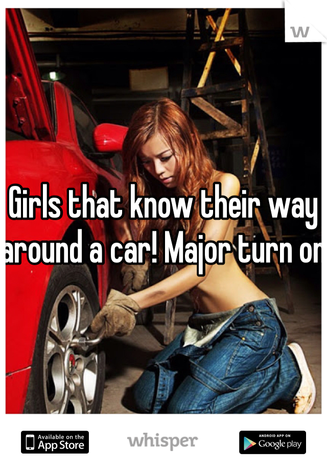 Girls that know their way around a car! Major turn on