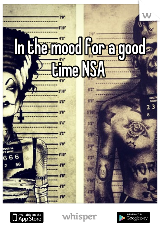 In the mood for a good time NSA