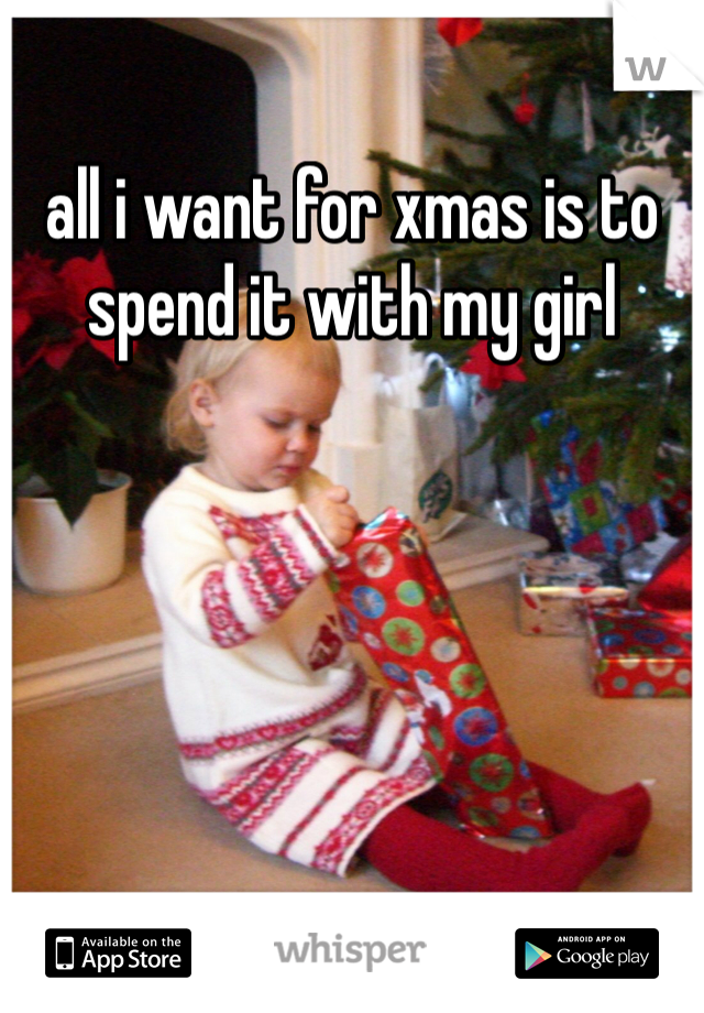 all i want for xmas is to spend it with my girl