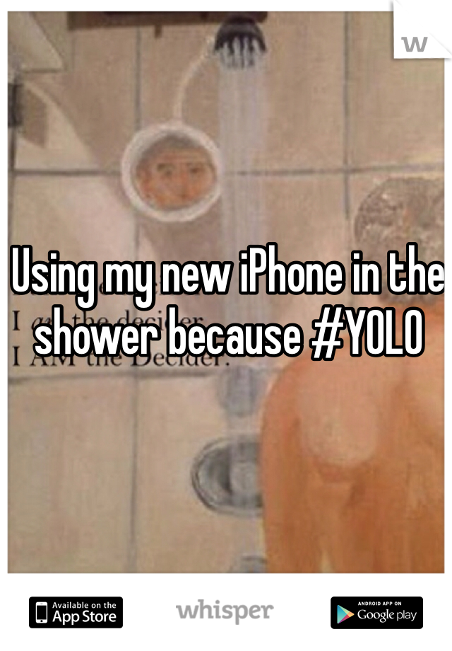 Using my new iPhone in the shower because #YOLO
