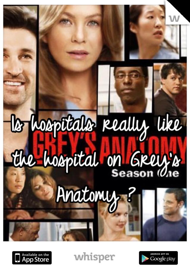 Is hospitals really like the hospital on Grey's Anatomy ?