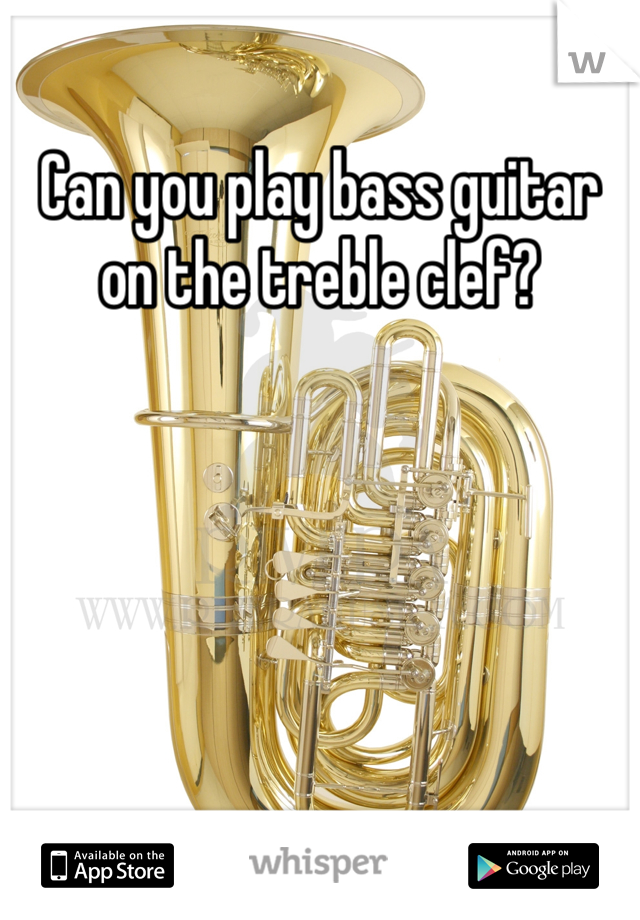 Can you play bass guitar on the treble clef?