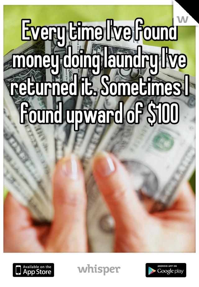 Every time I've found money doing laundry I've returned it. Sometimes I found upward of $100