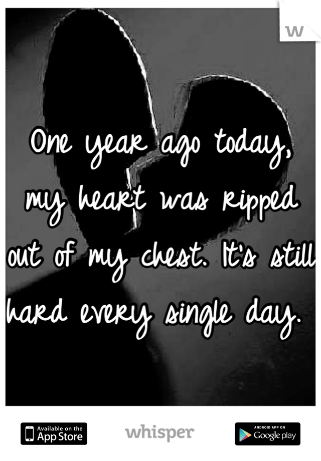 One year ago today, my heart was ripped out of my chest. It's still hard every single day.
