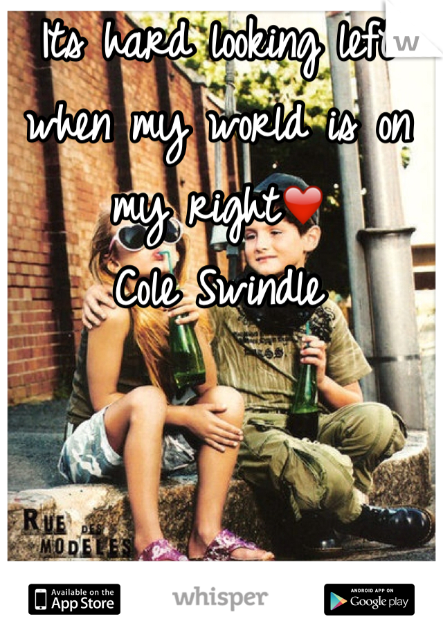 Its hard looking left when my world is on my right❤️ Cole Swindle