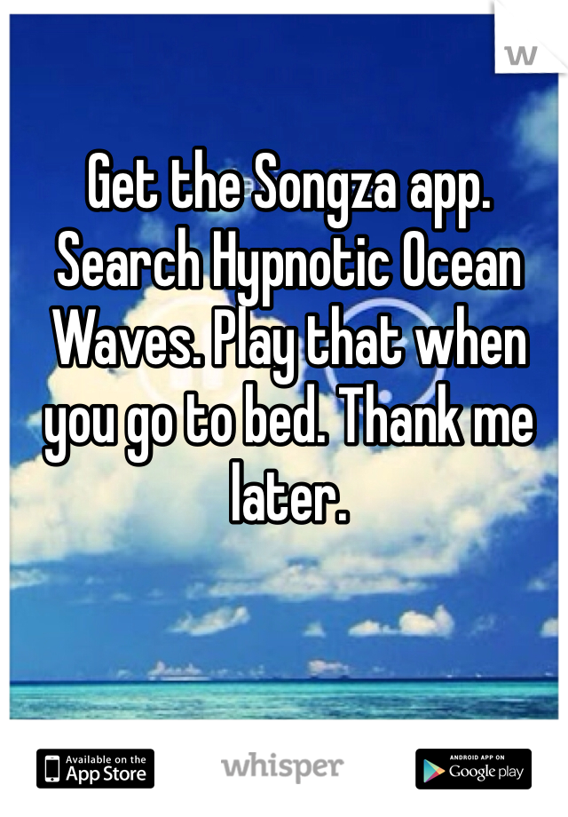 Get the Songza app. Search Hypnotic Ocean Waves. Play that when you go to bed. Thank me later.