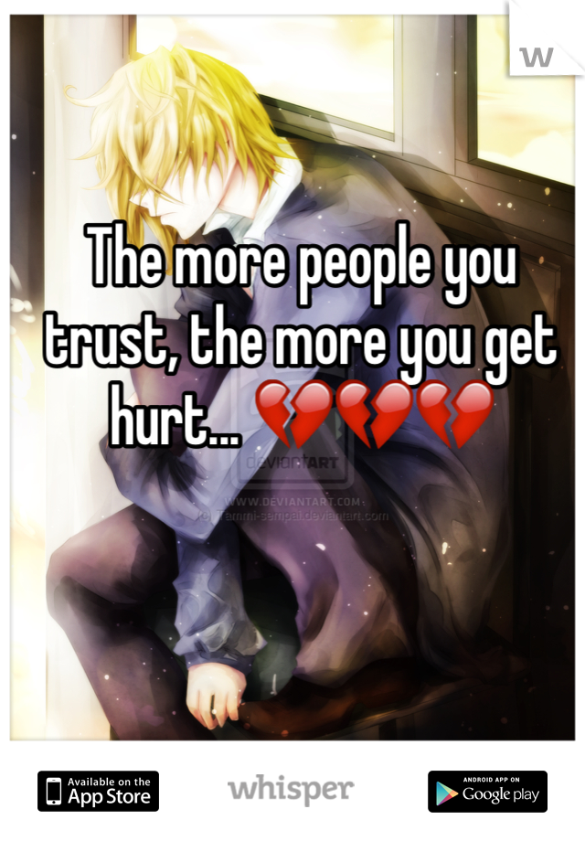 The more people you trust, the more you get hurt... 💔💔💔