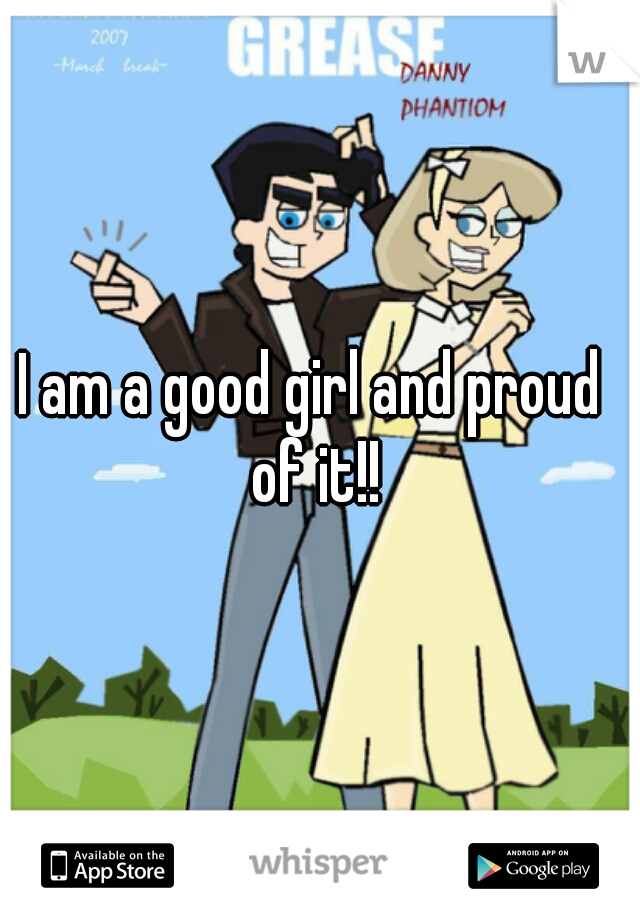 I am a good girl and proud of it!!