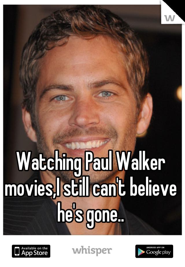 Watching Paul Walker movies,I still can't believe he's gone..