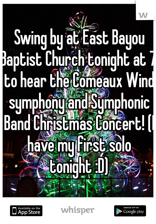 Swing by at East Bayou Baptist Church tonight at 7 to hear the Comeaux Wind symphony and Symphonic Band Christmas Concert! (I have my first solo tonight :D)