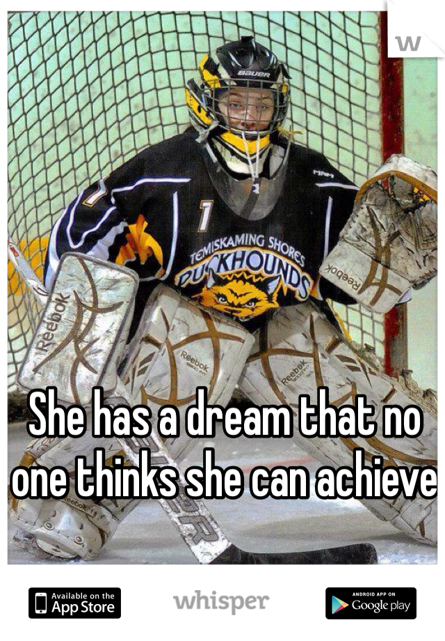 She has a dream that no one thinks she can achieve