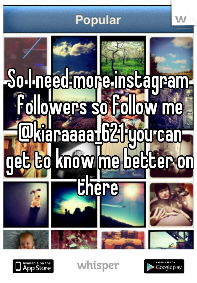 So I need more instagram followers so follow me @kiaraaaa_621 you can get to know me better on there