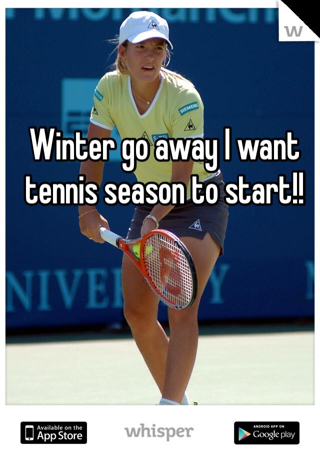 Winter go away I want tennis season to start!!