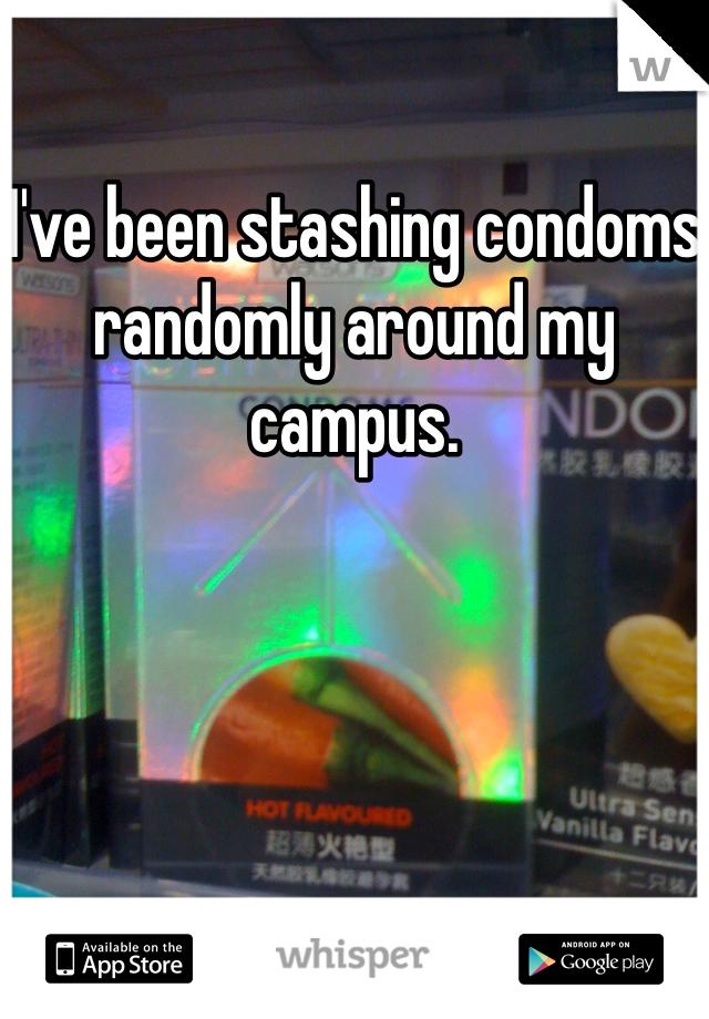 I've been stashing condoms randomly around my campus.