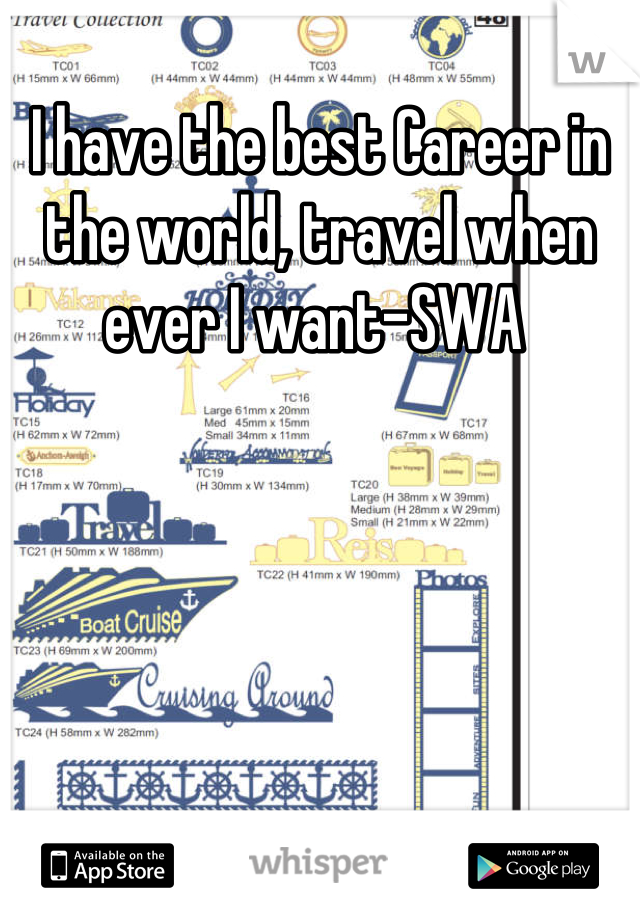 I have the best Career in the world, travel when ever I want-SWA