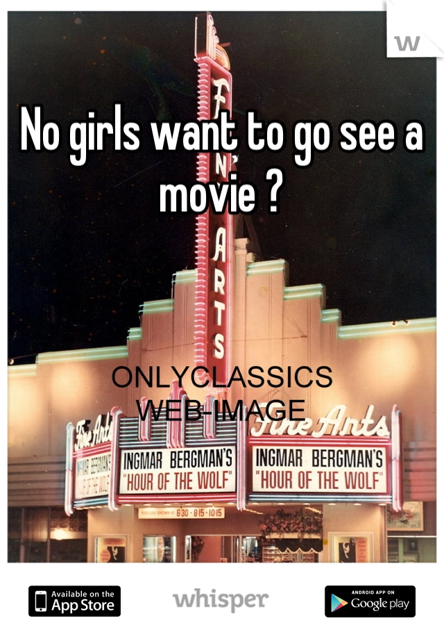 No girls want to go see a movie ?