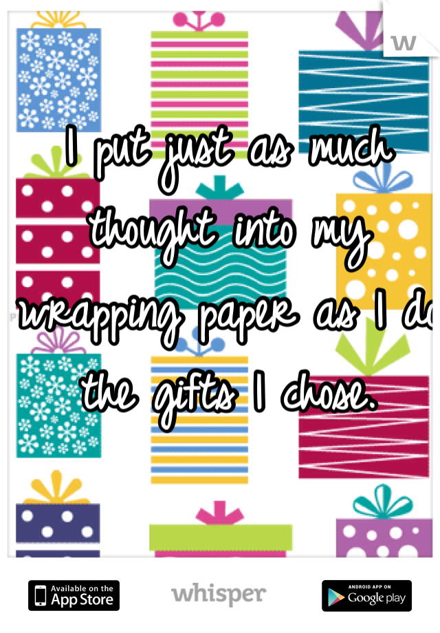 I put just as much thought into my wrapping paper as I do the gifts I chose.
