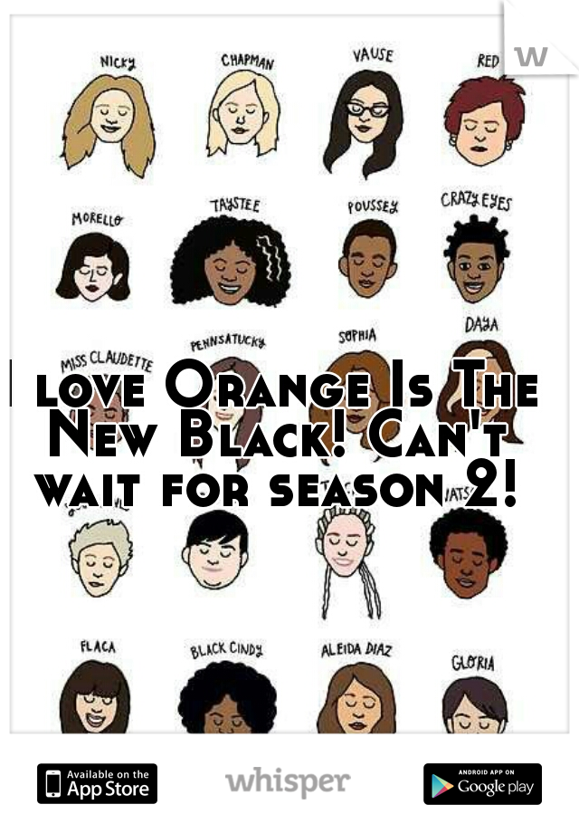 I love Orange Is The New Black! Can't wait for season 2!