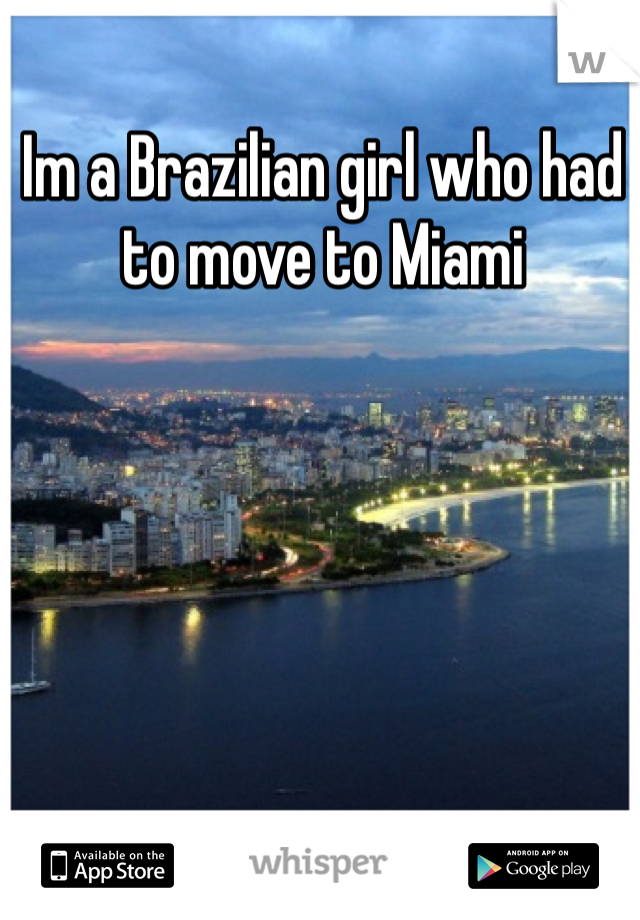 Im a Brazilian girl who had to move to Miami