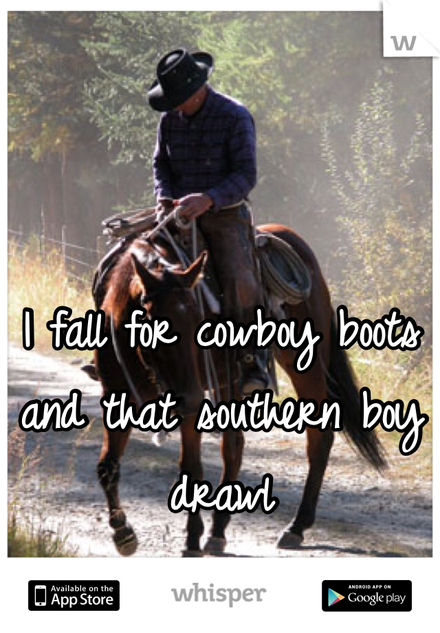 I fall for cowboy boots and that southern boy drawl