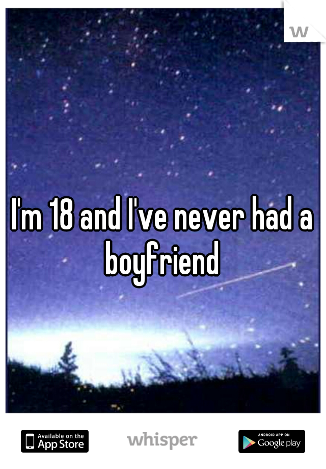 I'm 18 and I've never had a boyfriend