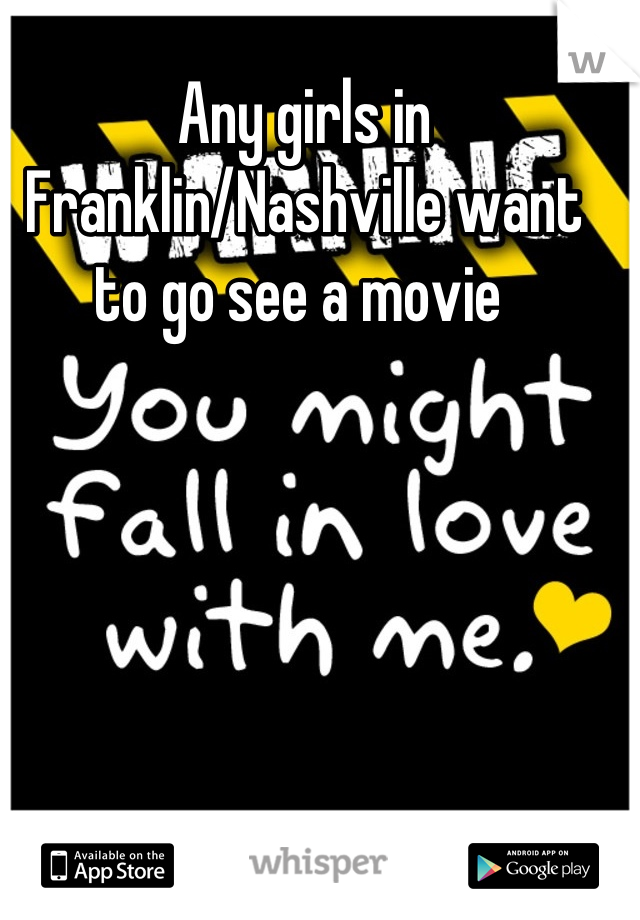 Any girls in Franklin/Nashville want to go see a movie