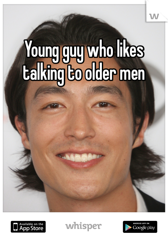 Young guy who likes talking to older men