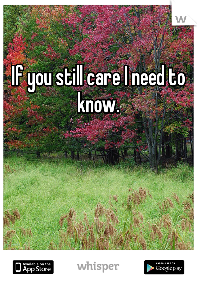 If you still care I need to know.