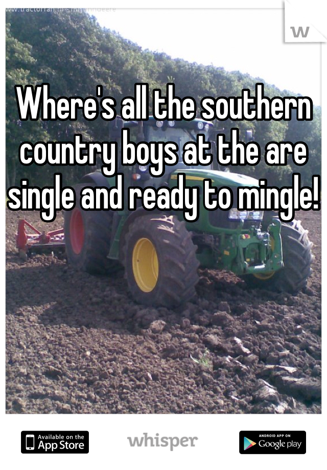 Where's all the southern country boys at the are single and ready to mingle!