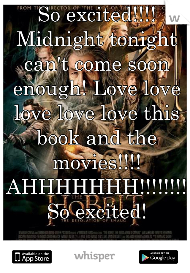 So excited!!!! Midnight tonight can't come soon enough! Love love love love love this book and the movies!!!! AHHHHHHH!!!!!!!! So excited!