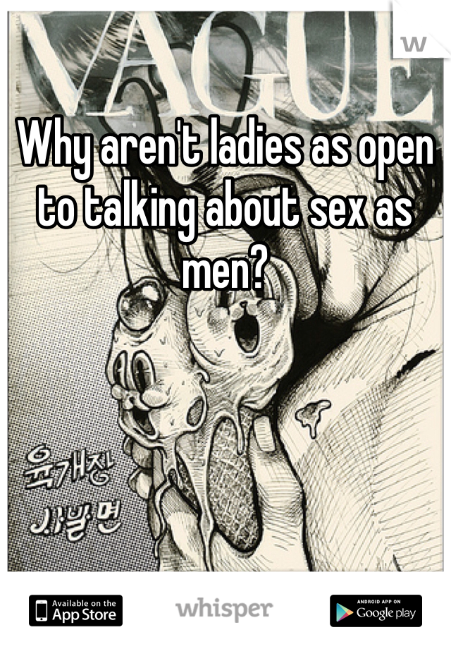 Why aren't ladies as open to talking about sex as men?