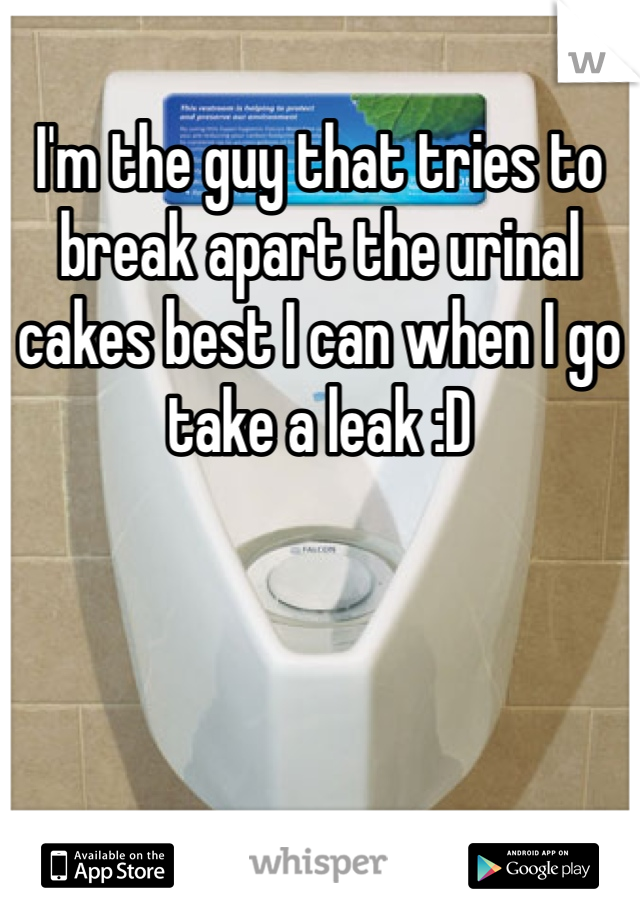 I'm the guy that tries to break apart the urinal cakes best I can when I go take a leak :D