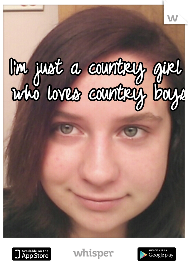 I'm just a country girl who loves country boys